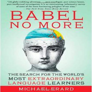 Book Review:  Babel No More:  The Search For The World's Most Extraordinary Language Learners